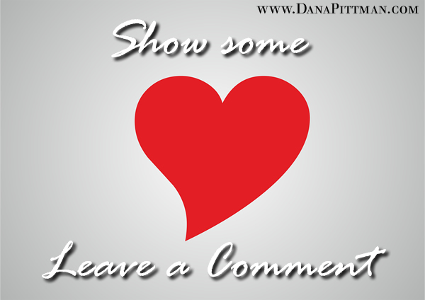 Show Some Love...Leave a Comment | Dana Pittman