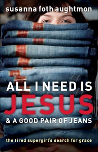 All I Need is Jesus and a Good Pair of Jeans by Susanna Foth Aughtmon on DanaPittman.com