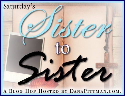 Saturday's Sister to Sister Link Up on DanaPittman.com | Encouraging posts from women to women