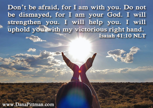 Don't Be Afraid, I Am With You by Dana Pittman