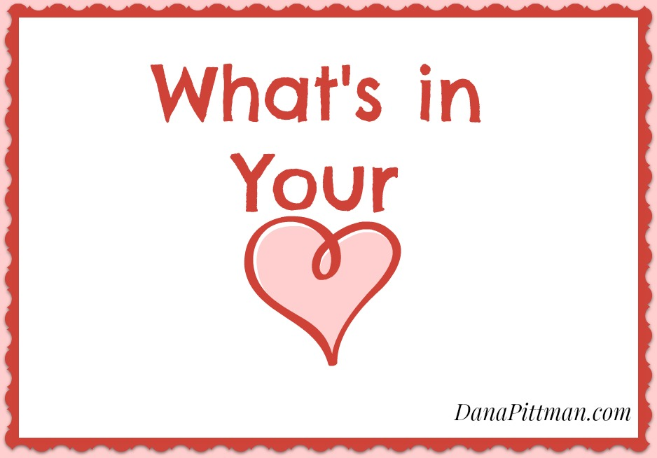 Day 21: What's In Your Heart? | DanaPittman.com