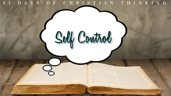 Self Control | 31 Days of Christian Thinking | Dana Pittman