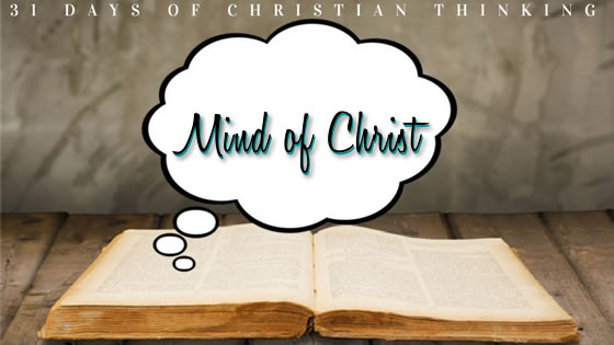 Mind of Christ | 31 Days of Christian Thinking | Dana Pittman
