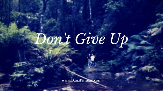 Don't Give Up! | Dana Pittman